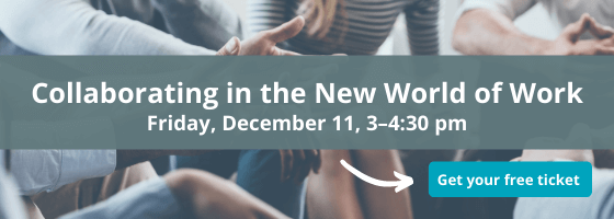 Collaborating in the New World of Work | Friday, December 11, 3 - 4:30 pm